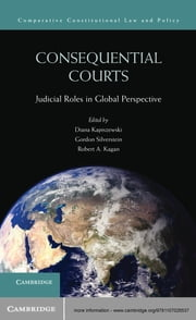 Consequential Courts - Judicial Roles in Global Perspective ebook by Diana Kapiszewski,Gordon Silverstein,Robert A. Kagan