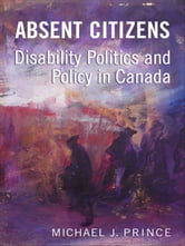 Absent Citizens - Disability Politics and Policy in Canada ebook by Michael J. Prince
