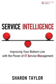 Service Intelligence - Improving Your Bottom Line with the Power of IT Service Management ebook by Sharon Taylor