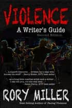 Violence: A Writer's Guide Second Edition ebook by Rory Miller
