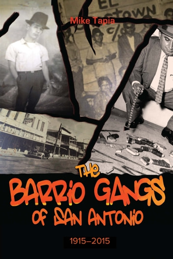 The Barrio Gangs of San Antonio, 1915-2015 ebook by Mike Tapia