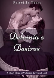Delvinia's Desires: A Short Story of Victorian Love and Lust ebook by Priscilla Terry