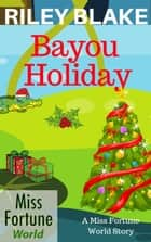 Bayou Holiday - Miss Fortune World: Bayou Cozy Romantic Thrills, #6 ebook by Riley Blake