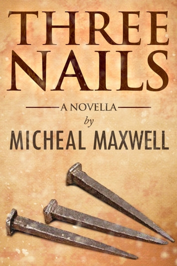 Three Nails ebook by Micheal Maxwell