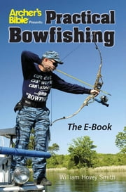Practical Bowfishing - The E-book ebook by Wm. Hovey Smith