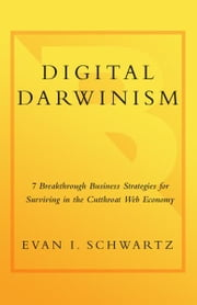 Digital Darwinism - 7 Breakthrough Business Strategies for Surviving in the Cutthroat Web Economy ebook by Evan I. Schwartz