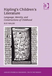 Kipling's Children's Literature - Language, Identity, and Constructions of Childhood ebook by Dr Sue Walsh,Professor Claudia Nelson