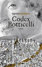 Codex Botticelli ebook by Agnès MICHAUX