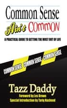 Common Sense Ain't Common ebook by Tazz Daddy