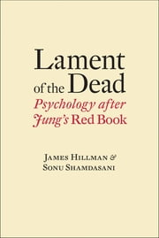 Lament of the Dead: Psychology After Jung's Red Book ebook by James Hillman,Sonu Shamdasani