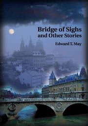 Bridge of Sighs and Other Stories ebook by Edward May