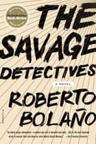 The Savage Detectives - A Novel ebook by Roberto Bolaño, Natasha Wimmer