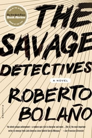 The Savage Detectives - A Novel ebook by Roberto Bolaño,Natasha Wimmer