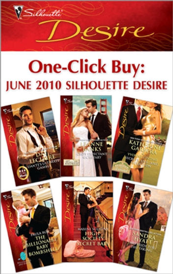 One-Click Buy: June 2010 Silhouette Desire - Dante's Ultimate Gamble\CEO's Expectant Secretary\Secrets, Lies...and Seduction\The Billionaire Baby Bombshell\High-Society Secret Baby\His Bride for the Taking ebook by Day Leclaire,Leanne Banks,Katherine Garbera,Yvonne Lindsay,Paula Roe,Maxine Sullivan