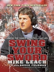 Swing Your Sword - Leading the Charge in Football and Life ebook by Mike Leach, Bruce Feldman