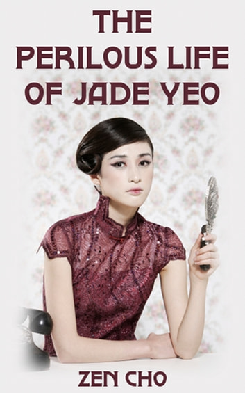 The Perilous Life of Jade Yeo ebook by Zen Cho