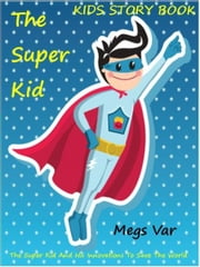 Kids Story Book Super Kid: The Super Kid ebook by Megs Var