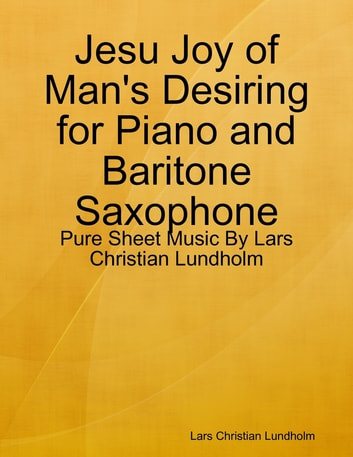 Jesu Joy of Man's Desiring for Piano and Baritone Saxophone - Pure Sheet Music By Lars Christian Lundholm ebook by Lars Christian Lundholm