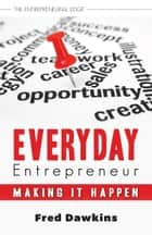 Everyday Entrepreneur - Making it Happen ebook by Fred Dawkins