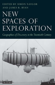 New Spaces of Exploration - Geographies of Discovery in the Twentieth Century ebook by