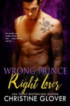 Wrong Prince, Right Lover ebook by Christine Glover