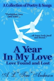 "A Year in My Love: Love Found and Lost ebook by A. L. ""Toni"" Anderson"