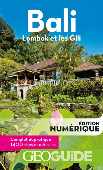 GEOguide Bali. Lombok et les Gili ebook by Collectif Gallimard Loisirs