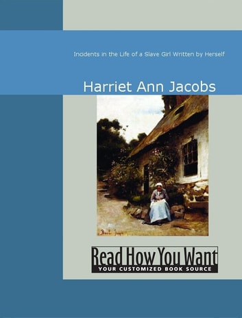 Incidents In The Life Of A Slave Girl : Written By Herself ebook by Harriet Ann Jacobs