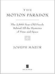 The Motion Paradox - The 2,500-Year Old Puzzle Behind All the Mysteries of Time and Space ebook by Joseph Mazur