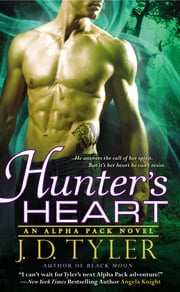 Hunter's Heart - An Alpha Pack Novel ebook by J.D. Tyler