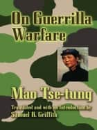 On Guerrilla Warfare ebook by Mao Tse-tung, Samuel B Griffith