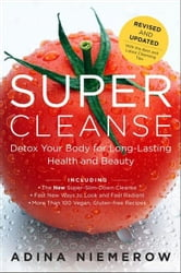 Super Cleanse Revised Edition - Detox Your Body for Long-Lasting Health and Beauty ebook by Adina Niemerow