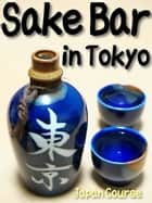 Sake Bar in Tokyo - The Backpacker's Guide to the Unique Sake Bars and Stores ebook by Hiroshi Satake