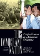 This Immigrant Nation: Perspectives on an American Dilemma - Articles from The Nation 1868-the Present eBook by Richard Lingeman