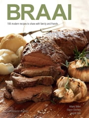 Braai - 166 modern recipes to share with family and friends ebook by Hilary Biller,Elinor Storkey,Jenny Kay