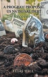 US National Debt Recovery - A Program Proposal ebook by Elias Hill