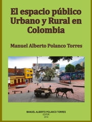 El espacio público y rural en Colombia ebook by Manuel Polanco