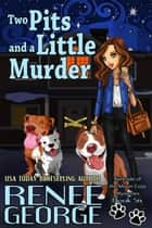 Two Pits and A Little Murder - A Barkside of the Moon Cozy Mystery, #6 ebook by