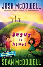 Jesus is Alive - Evidence for the Resurrection for Kids ebook by Josh McDowell,Sean McDowell