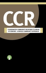 CCR: Coordinated Community Response to abuse of seniors - A Whole Community Approach ebook by National Initiative for the Care of the Elderly