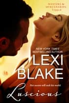 Luscious ebook by Lexi Blake