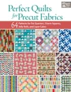 Perfect Quilts for Precut Fabrics - 64 Patterns for Fat Quarters, Charm Squares, Jelly Rolls, and Layer Cakes ebook by That Patchwork Place