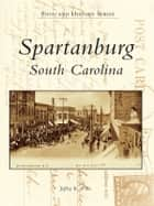 Spartanburg, South Carolina ebook by Jeffrey R. Willis