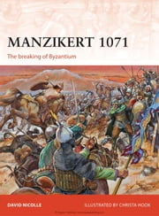 Manzikert 1071 - The breaking of Byzantium ebook by David Nicolle,Christa Hook