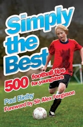 Simply the Best: 500 Football Tips for Youngsters ebook by Paul Bielby