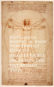 How to Analyze People on Sight The Five Human Types ebook by Elsie Lincoln Benedict,Ralph Paine Benedict