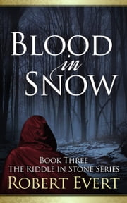 Blood in Snow - The Riddle in Stone Series - Book Three ebook by Robert Evert