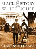 The Black History of the White House eBook by Clarence Lusane
