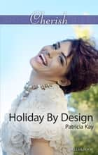 Holiday By Design ebook by Patricia Kay