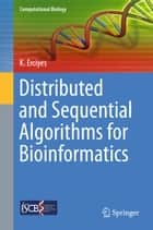 Distributed and Sequential Algorithms for Bioinformatics ebook by Kayhan Erciyes
